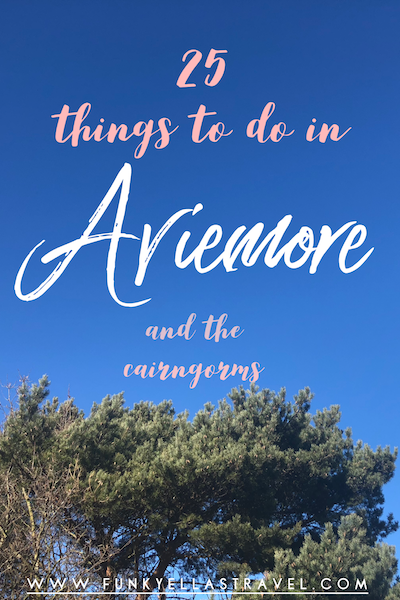 25 things to do in Aviemore and the Cairngorms in the Scottish Highlands