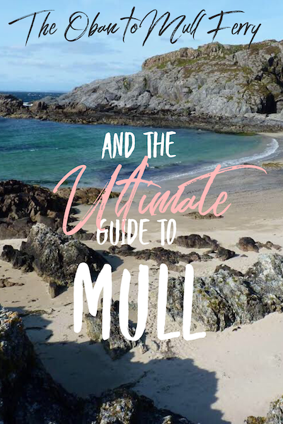 The Oban to Mull Ferry and the Ultimate guide to Mull
