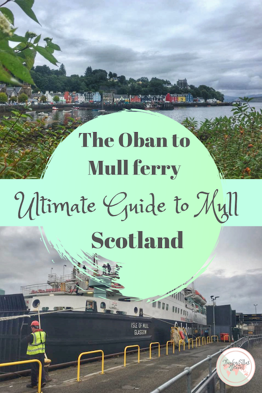The Ultimate Guide to the Isle of Mull, and tips on the Oban to Mull ferry
