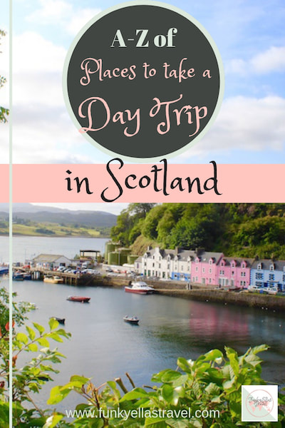 A-Z of places to take a day trip in Scotland